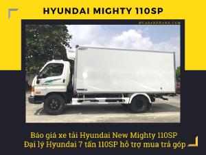 Báo giá xe tải Hyundai New Mighty 110SP - Đại lý Hyundai 7 tấn 110SP hỗ trợ mua trả góp